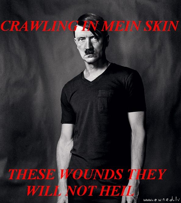 Crawling in mein skin