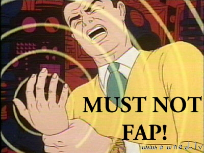 Must ... not ... fap !