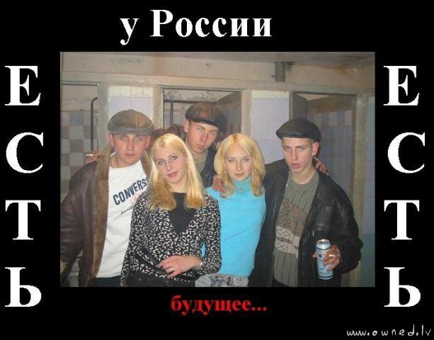 Russia has future ...