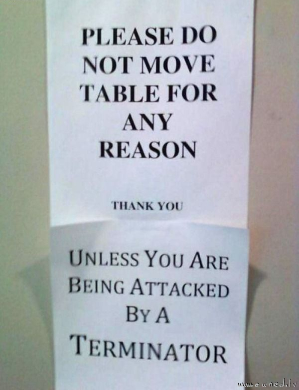 Do not move table for any reason