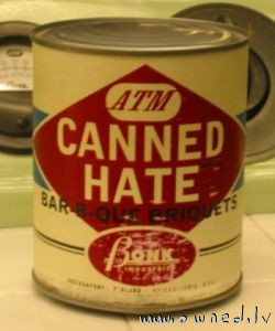 Canned hate