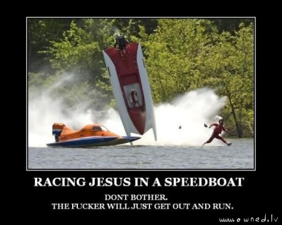 Racing Jesus in a speedboat