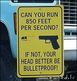 Better be bulletproof