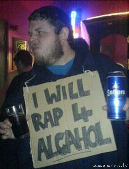 I will rap for alcohol