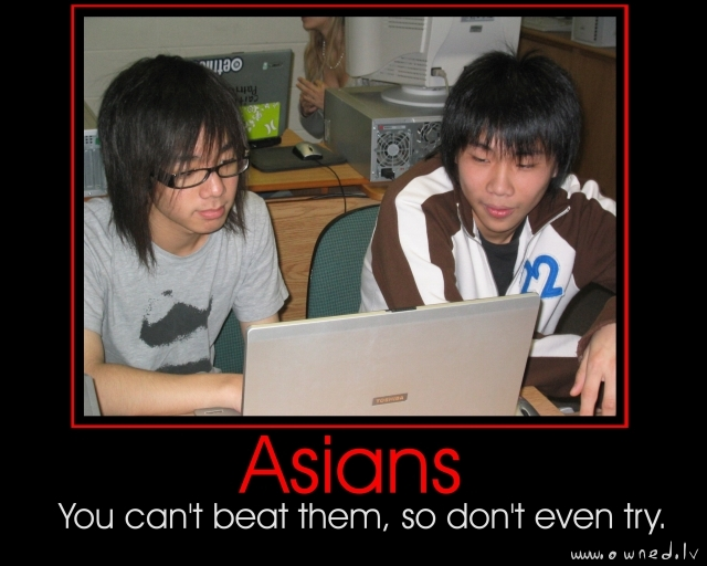 Asians - You cant beat them