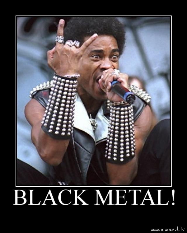 Black metal !