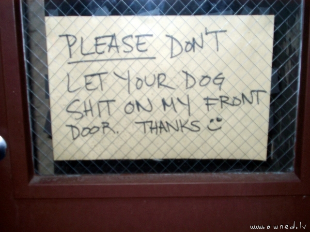 Dont let your dog shit on my front door