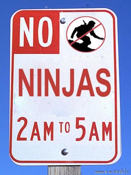 No ninjas 2am to 5am