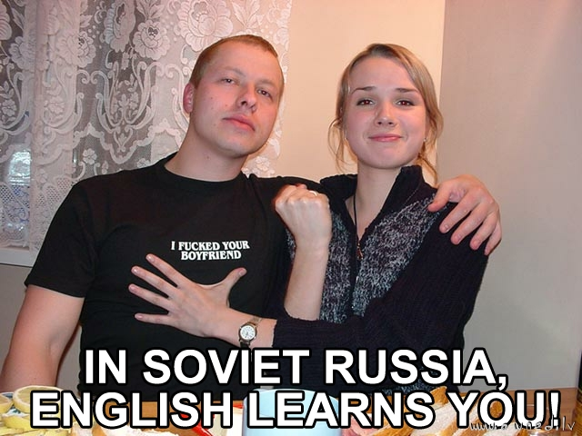 In soviet russia english learns you !