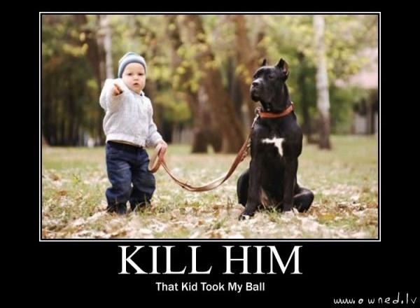 Kill him