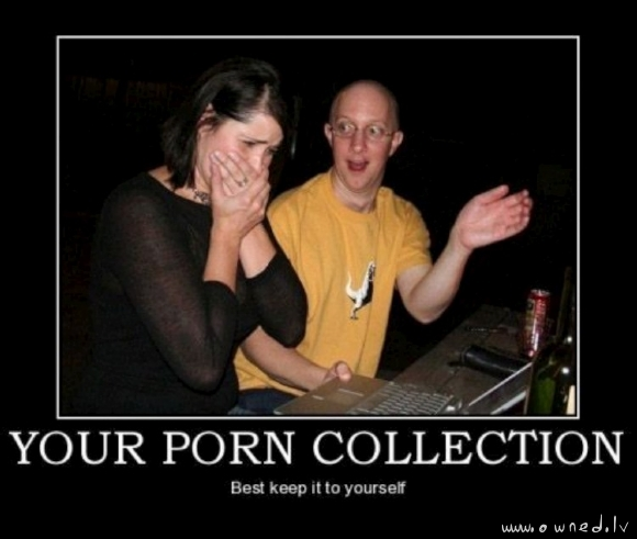 Your porn collection