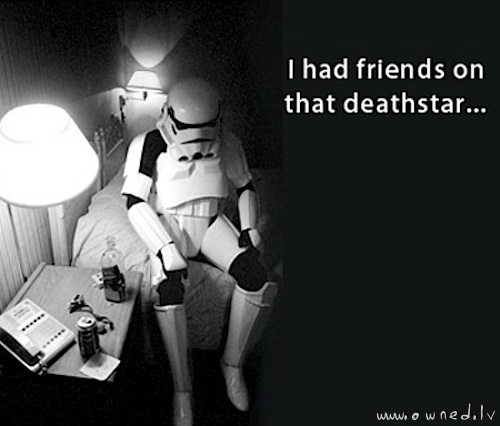 I had friends on that deathstar