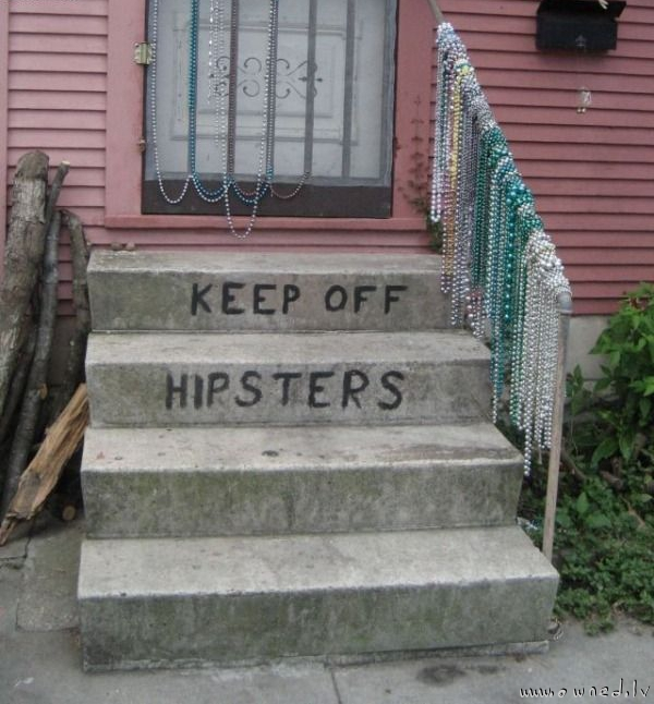 Keep off hipsters