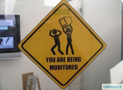 you are being monitored!