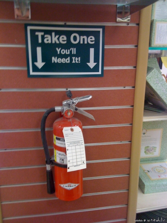 Take one you will need it